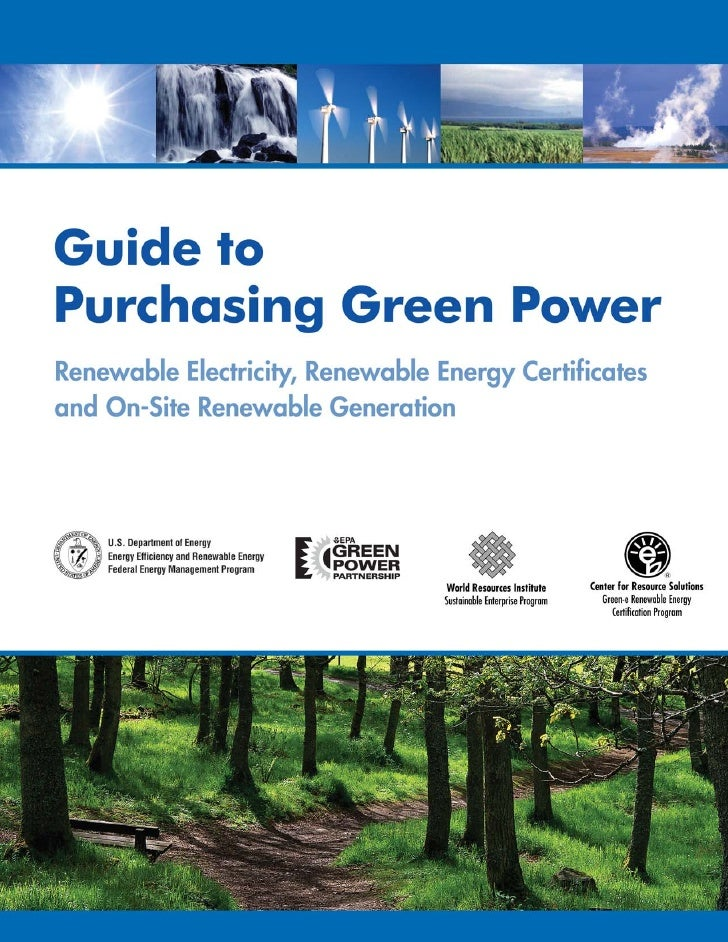 This guide can be downloaded from:       www.eere.energy.gov/femp/technologies/renewable_purchasepower.cfm       www.epa.g...