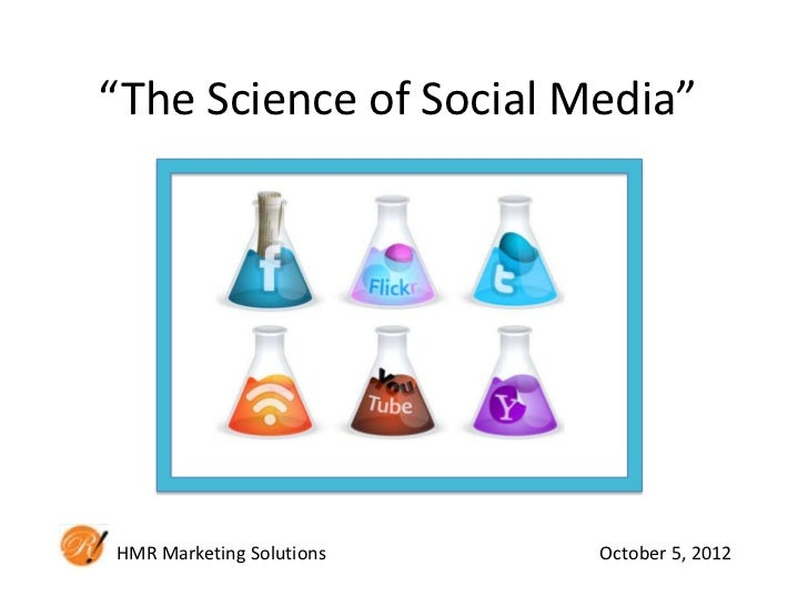 """The Science of Social Media""HMR Marketing Solutions   October 5, 2012"