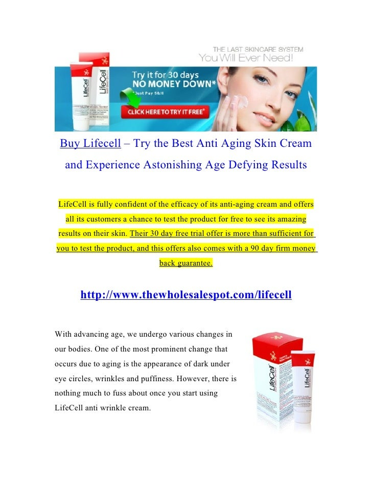 Buy Lifecell – Try the Best Anti Aging Skin Cream   and Experience Astonishing Age Defying Results LifeCell is fully confi...
