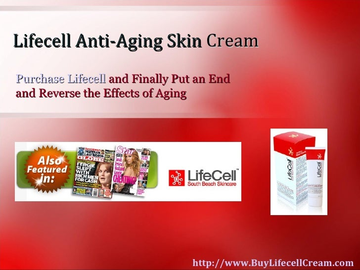 Lifecell Anti-Aging Skin CreamPurchase Lifecell and Finally Put an Endand Reverse the Effects of Aging                    ...