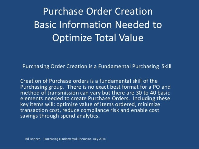 Purchase Order Creation Basic Information Needed to Optimize Total Value Purchasing Order Creation is a Fundamental Purcha...