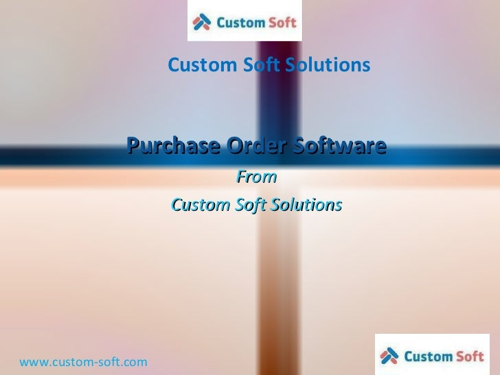 Custom Soft Solutions www.custom-soft.com Purchase Order Software From Custom Soft Solutions