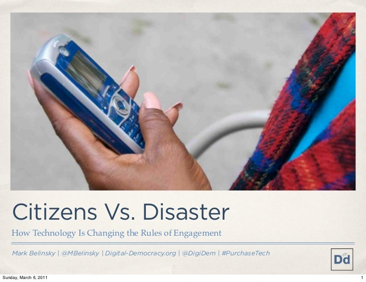 Citizens Vs. Disaster    How Technology Is Changing the Rules of Engagement    Mark Belinsky | @MBelinsky | Digital-Democr...