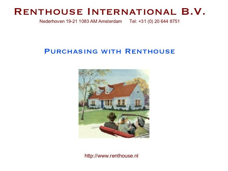 Purchasing with Renthouse Renthouse International B.V. Nederhoven 19-21 1083 AM Amsterdam  Tel: +31 (0) 20 644 8751 http:/...