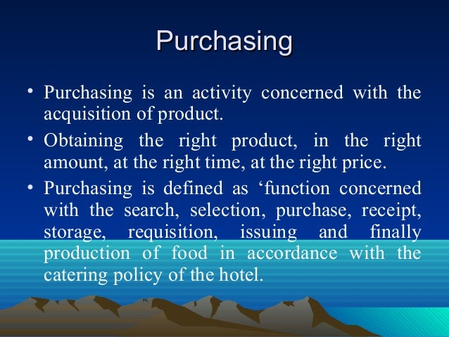 PurchasingPurchasing • Purchasing is an activity concerned with the acquisition of product. • Obtaining the right product,...