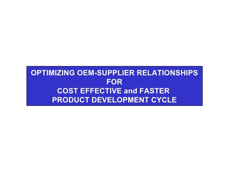 OPTIMIZING OEM-SUPPLIER RELATIONSHIPS FOR COST EFFECTIVE and FASTER  PRODUCT DEVELOPMENT CYCLE