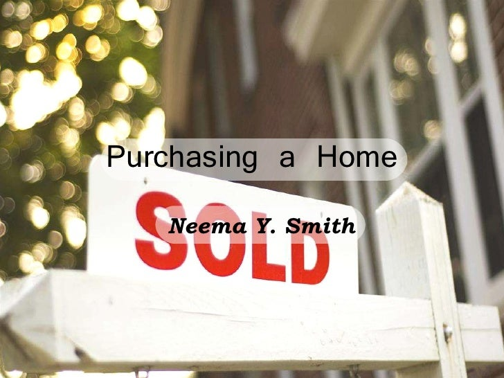 Purchasing a Home Neema Y. Smith
