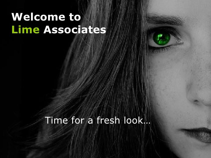 Welcome to  Lime  Associates Time for a fresh look… Lime   Associates – time for a fresh look…