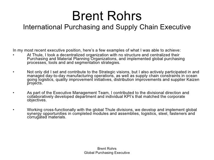 Brent Rohrs International Purchasing and Supply Chain Executive <ul><li>In my most recent executive position, here's a few...