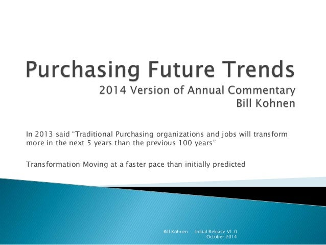 """In 2013 said """"Traditional Purchasing organizations and jobs will transform more in the next 5 years than the previous 100 ..."""