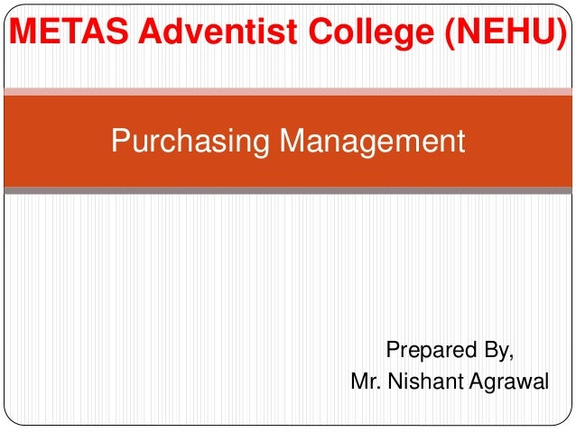 Purchasing Management Prepared By, Mr. Nishant Agrawal METAS Adventist College (NEHU)