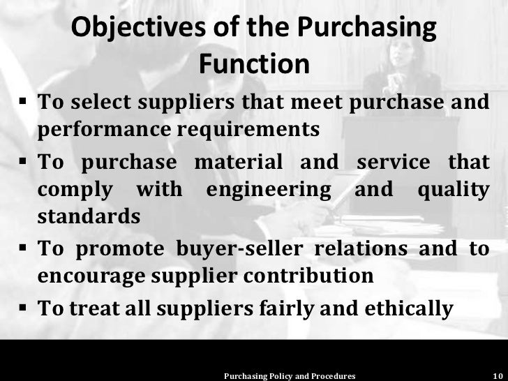 purchase objectives functions responsibilities Specific responsibilities include, setting strategic objectives, developing  strategies, setting and administering procurement policy in-line with.
