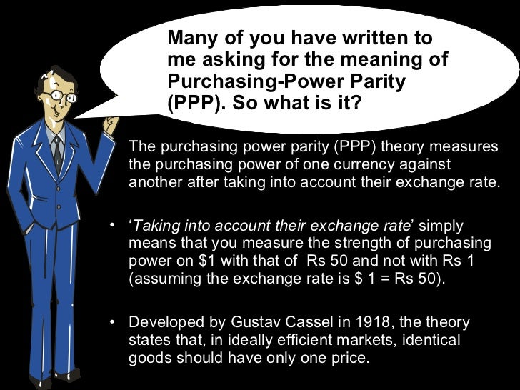 <ul><li>The purchasing power parity (PPP) theory measures the purchasing power of one currency against another after takin...