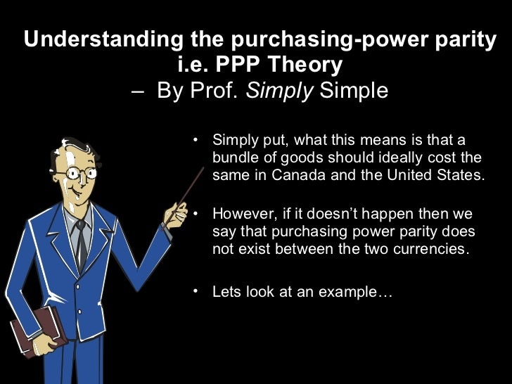 purchasing power parity The purchasing power parity (ppp) model or else the law of one price estimates the adjustment needed on the exchange rate between countries in order for the exchange to be equivalent to each currency's purchasing power.