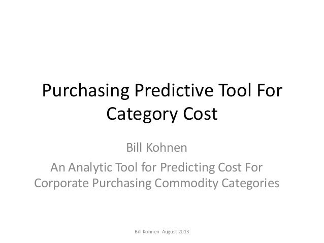 Purchasing Predictive Tool For Category Cost Bill Kohnen An Analytic Tool for Predicting Cost For Corporate Purchasing Com...