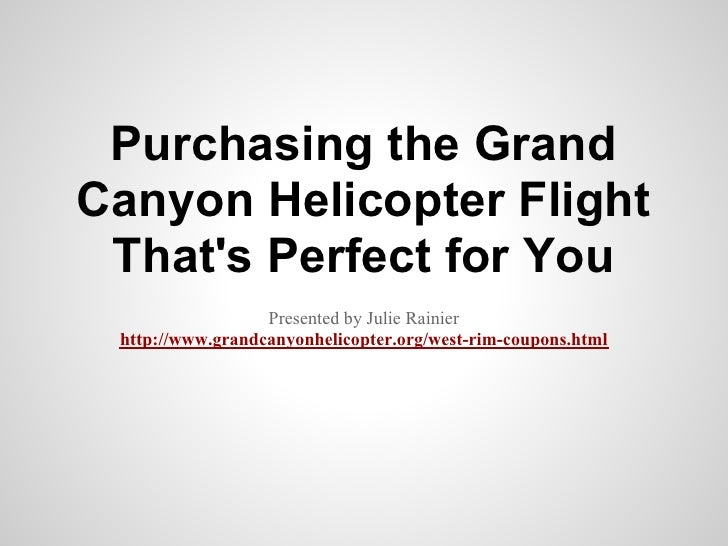 Purchasing the GrandCanyon Helicopter Flight Thats Perfect for You                  Presented by Julie Rainier http://www....