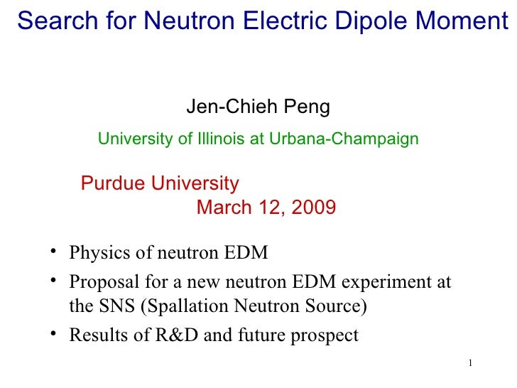 Search for Neutron Electric Dipole Moment  <ul><li>Physics of neutron EDM </li></ul><ul><li>Proposal for a new neutron EDM...