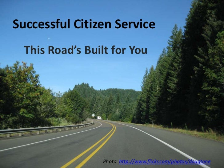 Successful Citizen Service<br />This Road's Built for You<br />Photo: http://www.flickr.com/photos/dougtone<br />