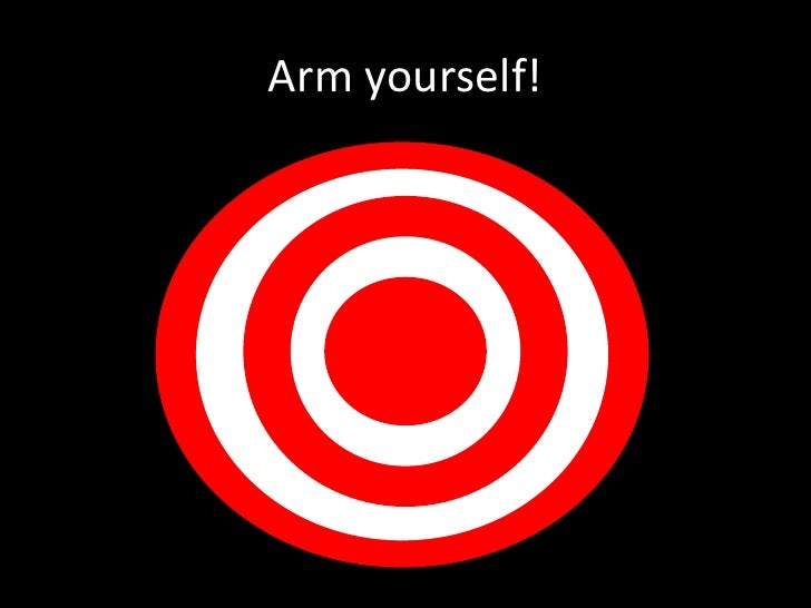 Arm yourself!