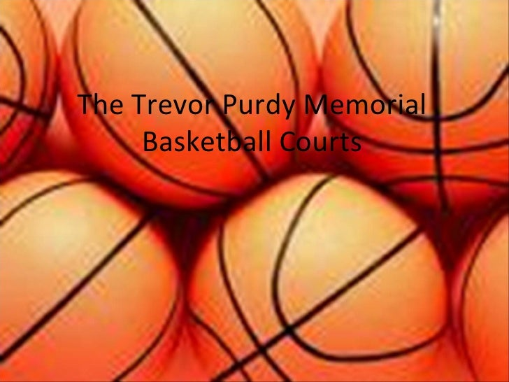 The Trevor Purdy Memorial      Basketball Courts