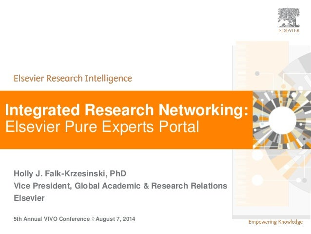 | | 1  | 1  Integrated Research Networking:  Elsevier Pure Experts Portal  Holly J. Falk-Krzesinski, PhD  Vice President, ...