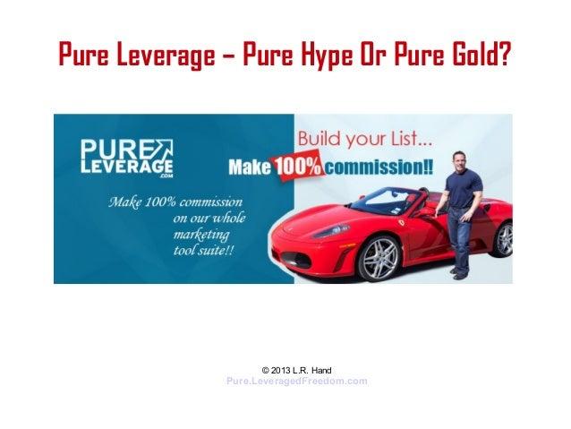 Pure Leverage – Pure Hype Or Pure Gold?© 2013 L.R. HandPure.LeveragedFreedom.com