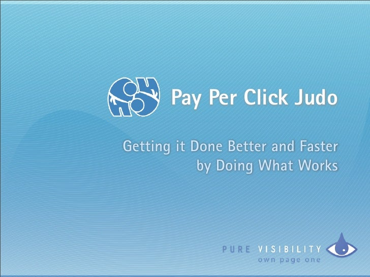 Pay Per Click Judo  Getting it Done Better and Faster             by Doing What Works