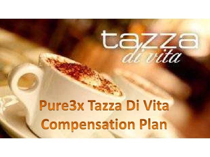 Pure3x Tazza Di Vita Compensation Plan<br />