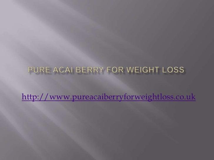 Pure acai berry for weight loss<br />http://www.pureacaiberryforweightloss.co.uk<br />