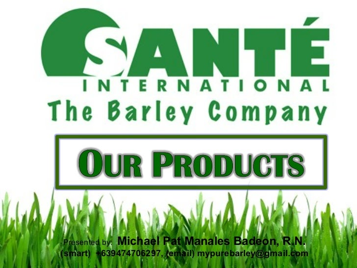 OUR OUR PRODUCTSPRODUCTS  Presented by:   Michael Pat Manales Badeon, R.N. (smart) +639474706297, (email) mypurebarley@gma...