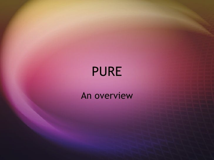 PURE An overview