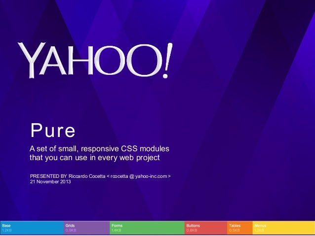 Pure A set of small, responsive CSS modules that you can use in every web project PRESENTED BY Riccardo Cocetta < rcocetta...