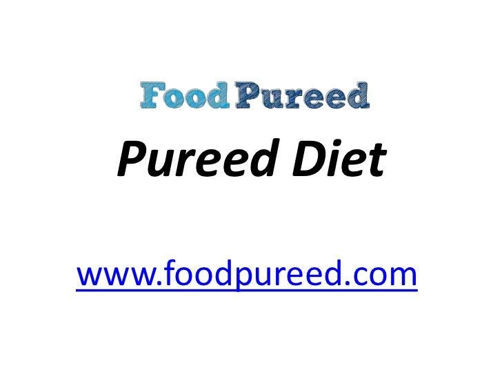Pureed Diet<br />www.foodpureed.com<br />
