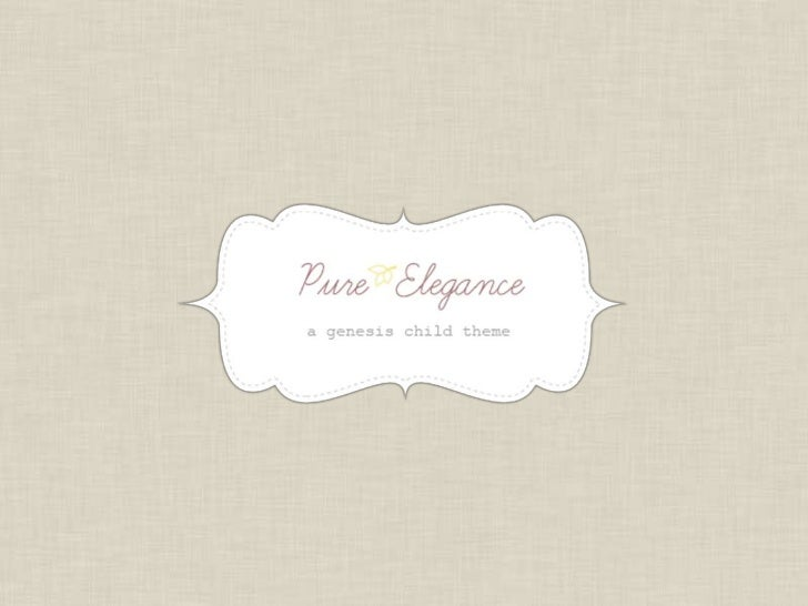 The gorgeouslayout andcolorpalettes ofthe PureElegancetheme will