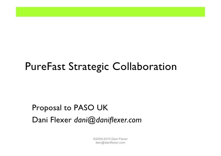 PureFast Strategic Collaboration Proposal to PASO UK Dani Flexer dani@daniflexer.com                 ©2009-2010 Dani Flexer...