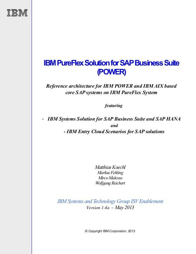 © Copyright IBM Corporation, 2013 IBMPureFlexSolutionforSAPBusinessSuite (POWER) Reference architecture for IBM POWER and ...