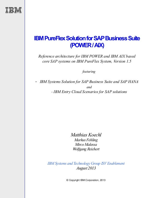 IBM PureFlex Solution for SAP Business Suite (POWER / AIX) Reference architecture for IBM POWER and IBM AIX based core SAP...