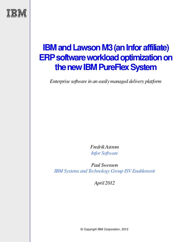 © Copyright IBM Corporation, 2012 IBMandLawsonM3(anInforaffiliate) ERPsoftwareworkloadoptimizationon thenewIBMPureFlexSyst...