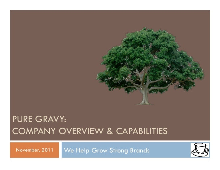 PURE GRAVY:COMPANY OVERVIEW & CAPABILITIESNovember, 2011   We Help Grow Strong Brands