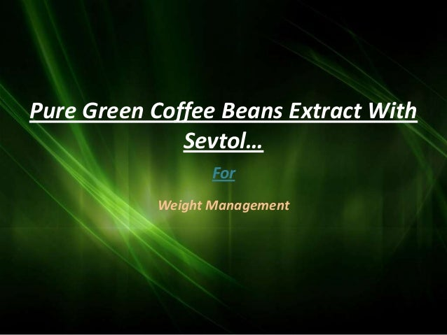 Pure Green Coffee Beans Extract With              Sevtol…                  For           Weight Management
