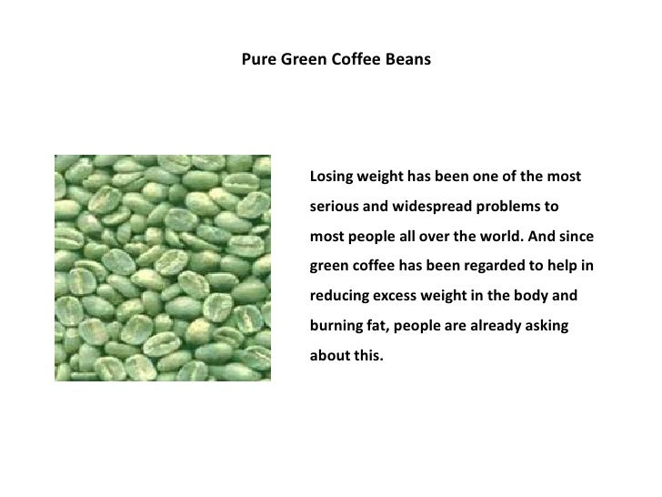 Pure Green Coffee Beans        Losing weight has been one of the most        serious and widespread problems to        mos...