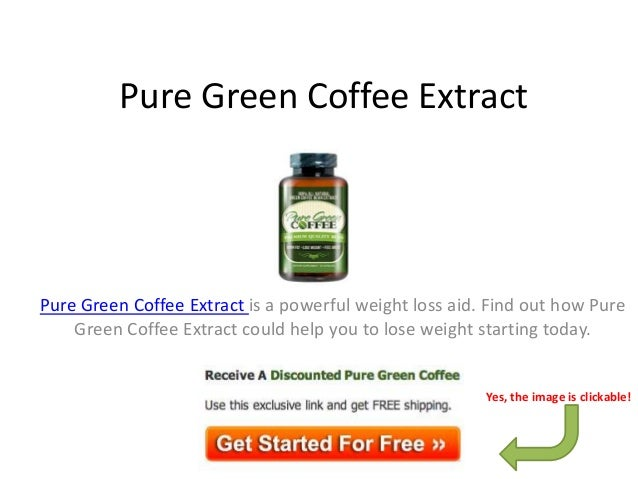 Pure Green Coffee ExtractPure Green Coffee Extract is a powerful weight loss aid. Find out how Pure    Green Coffee Extrac...