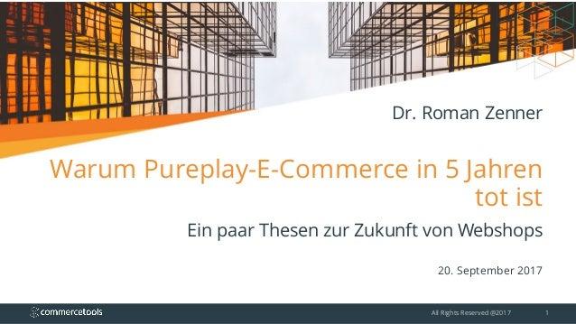 Warum Pureplay-E-Commerce in 5 Jahren tot ist Ein paar Thesen zur Zukunft von Webshops 20. September 2017 All Rights Reser...