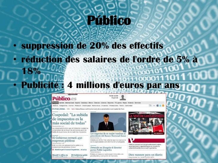Público• suppression de 20% des effectifs• réduction des salaires de lordre de 5% à  18%• Publicité : 4 millions deuros pa...