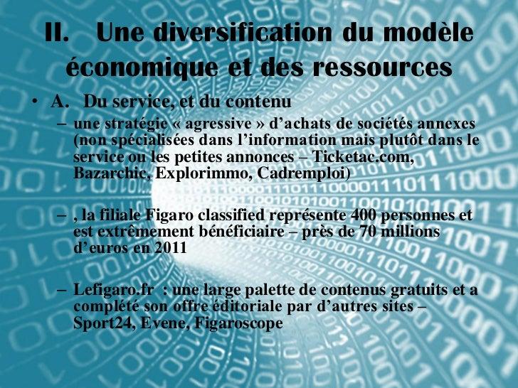 II. Une diversification du modèle   économique et des ressources• A. Du service, et du contenu  – une stratégie « agressiv...