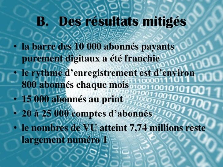 B. Des résultats mitigés• la barre des 10 000 abonnés payants  purement digitaux a été franchie• le rythme d'enregistremen...