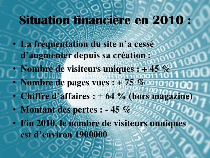 Situation financière en 2010 :• La fréquentation du site n'a cessé  d'augmenter depuis sa création :• Nombre de visiteurs ...
