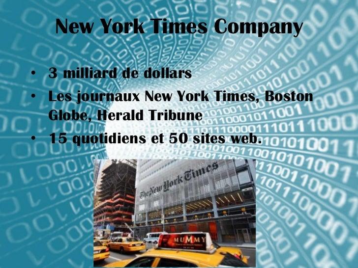 New York Times Company• 3 milliard de dollars• Les journaux New York Times, Boston  Globe, Herald Tribune• 15 quotidiens e...
