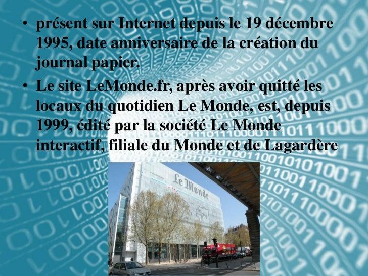 • présent sur Internet depuis le 19 décembre  1995, date anniversaire de la création du  journal papier.• Le site LeMonde....