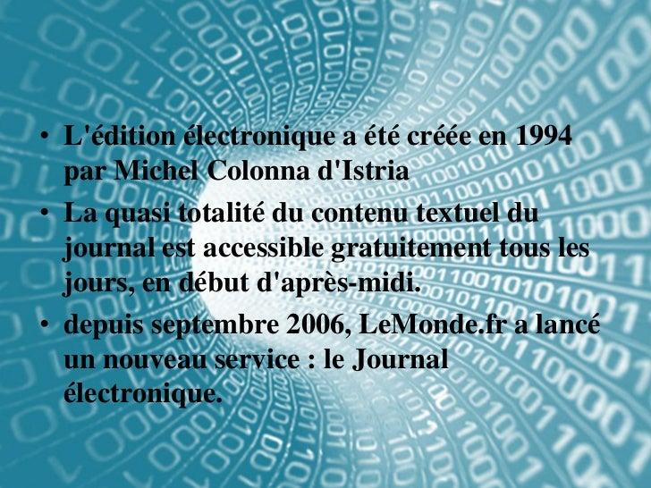 • Lédition électronique a été créée en 1994  par Michel Colonna dIstria• La quasi totalité du contenu textuel du  journal ...